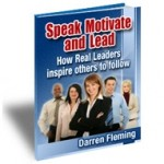 Speak Motivate and Lead: How Real Leaders inspire others to follow